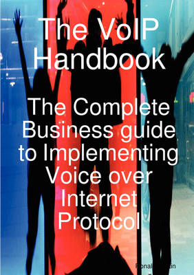 The Voip Handbook: The Complete Business Guide to Implementing Voice Over Internet Protocol (Paperback)