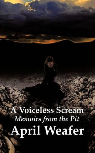 A Voiceless Scream: Memoirs from the Pit (Paperback)