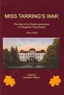 Miss Tarring's War: The Diary of an English Governess in Hungarian Transylvania 1914-18 (Paperback)