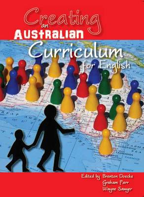 Creating an Australian Curriculum for English: National Agendas, Local Contexts (Paperback)
