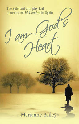 I am God's Heart: The Spiritual and Physical Journey on Il Camino in Spain (Paperback)