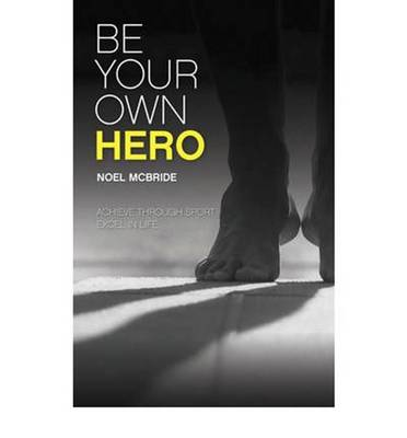 Be Your Own Hero: Achieve Through Sport, Excel in Life (Paperback)