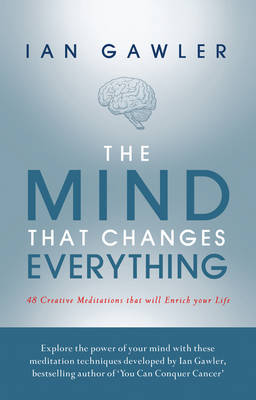 The Mind That Changes Everything: 48 Creative Meditations That Will Enrich Your Life (Paperback)