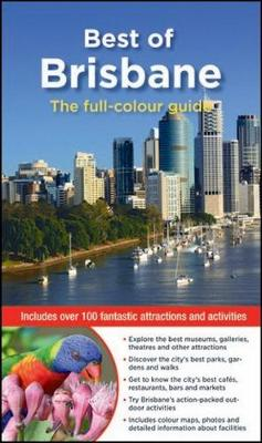 Best of Brisbane: The full-colour guide: Includes Over 100 Fantastic Attractions and Activities (Paperback)