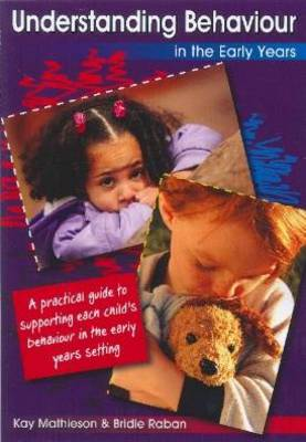 Understanding Behaviour in the Early Years: A Practical Guide to Supporting Each Child's Behaviour in the Early Years Setting (Paperback)
