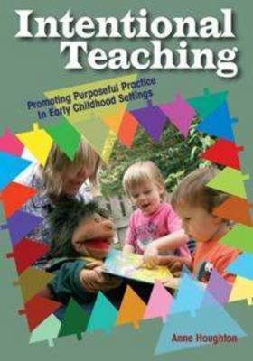 Intentional Teaching: Promoting Purposeful Practice in Early Childhood Settings (Paperback)