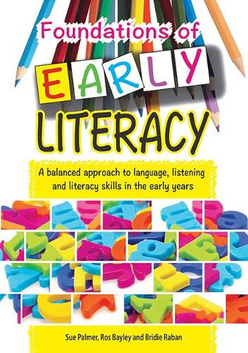 Foundations of Early Literacy: A Balanced Approach to Language, Listening and Literacy Skills in the Early Years (Paperback)