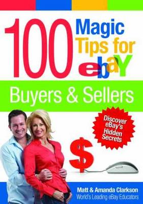 100 Magic Tips for eBay Buyers & Sellers: Discover eBay's Hidden Secrets (Paperback)