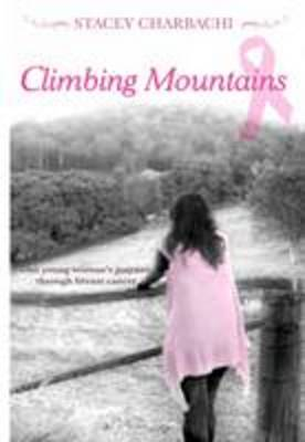 Climbing Mountains: One Young Woman's Journey Through Breast Cancer (Paperback)