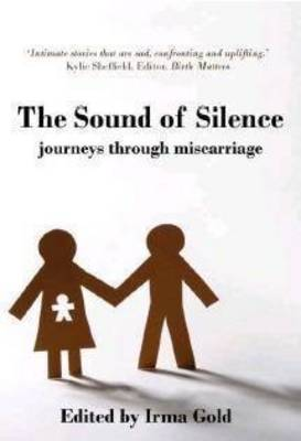 The Sound of Silence: Journeys Through Miscarriage (Paperback)