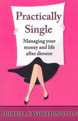 Practically Single: Managing Your Money and Life After Divorce (Paperback)