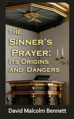 The Sinner's Prayer: Its Origins and Dangers (Paperback)