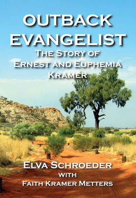 The Outback Evangelist: The Story of Ernest and Euphemia Kramer (Paperback)