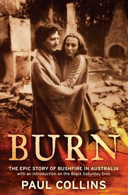 Burn: The Epic Story of Bushfire in Australia: with an introduction on the Black Saturday fires (Paperback)