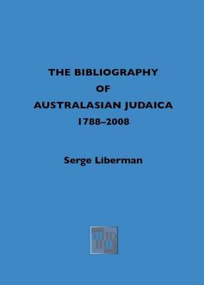 A Bibliography of Australasian Judaica 1788-2008 (Hardback)