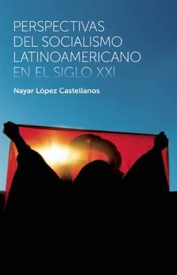 Perspectivas Del Socialismo Latinoamericano En El Siglo Xxi (Paperback)