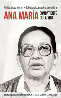 Ana Maria, Combatiente De La Vida: Melida Anaya Montes: Salvadorena, Maestra, Guerrillera (Paperback)