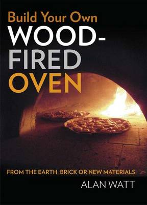 Build Your Own Wood-Fired Oven: From the earth, brick or new materials (Paperback)