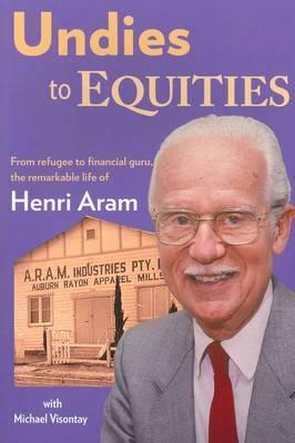 Henri Aram Memoirs: From Undies to Equities (Paperback)