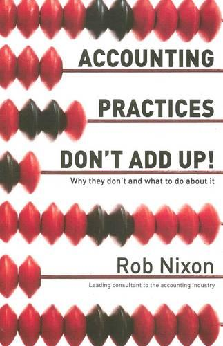 Accounting Practices Don't Add Up! - Why They Don't and What to Do About it (Paperback)