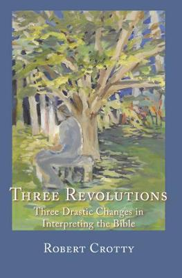 Three Revolutions: Three Drastic Changes in Interpreting the Bible (Paperback)