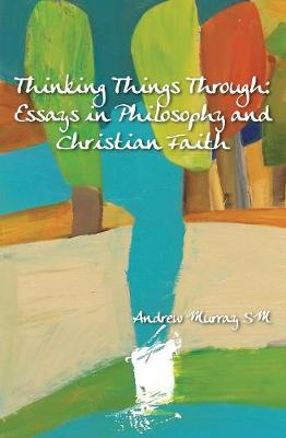 Thinking Things Through: Essays in Philosophy and Christian Faith (Paperback)