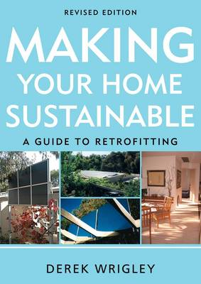 Making Your Home Sustainable: A Guide To Retrofitting, Revised Edition (Paperback)
