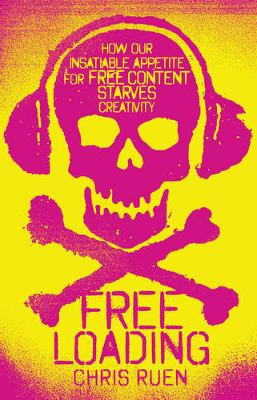 Freeloading: how our insatiable appetite for free content starves creativity (Paperback)