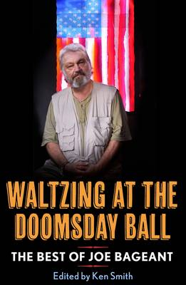 Waltzing At The Doomsday Ball: The Best Of Joe Bageant (Paperback)