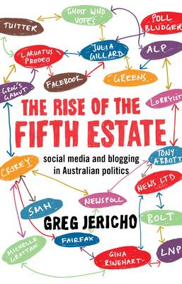 The Rise of the Fifth Estate: social media and blogging in Australianpolitics (Paperback)
