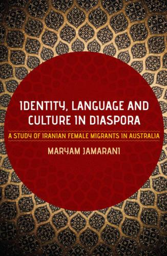 Identity, Language and Culture in Diaspora: A Study of Iranian Female Migrants to Australia (Paperback)
