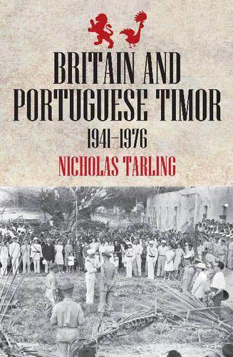 Britain & Portuguese Timor: 1941-1976 (Paperback)