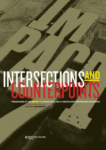 Intersections & Counterpoints: Proceedings of Impact 7: An International Multi-Disciplinary Printmaking Conference (Paperback)