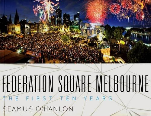 Federation Square Melbourne: The First Ten Years (Paperback)