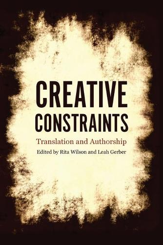 Creative Constraints: Translation and Authorship (Paperback)