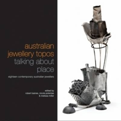 Australian Jewellery Topos: Talking About Place: Eighteen Contemporary Australian Jewellers (Paperback)