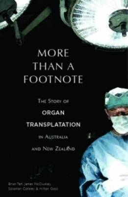 More Than a Footnote: The Story of Organ Transplantation in Australia and New Zealand (Hardback)