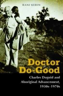 Doctor Do-good: Charles Duguid and Aboriginal Advancement 1930s-1970s (Paperback)