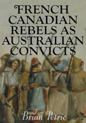 French Canadian Rebels as Australian Convicts (Paperback)