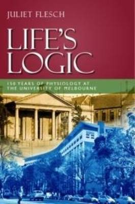 Life's Logic: 150 Years of Physiology at the University of Melbourne (Paperback)