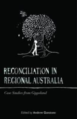 Reconciliation in Regional Australia: Case Studies from Gippsland (Paperback)