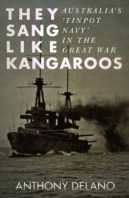 They Sang Like Kangaroos: Australia's 'Tinpot Navy' in the Great War (Paperback)