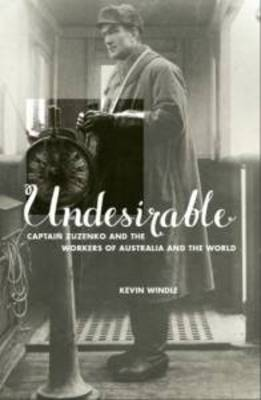 Undesirable: Captain Zuzenko and the Workers of Australia and the World (Paperback)