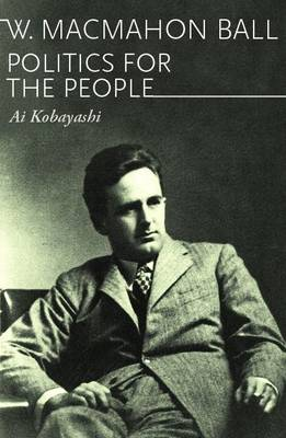 W. Macmahon Ball: Politics for the People (Paperback)