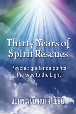 Thirty Years of Spirit Rescues: Psychic Guidance Points the Way to the Light (Paperback)