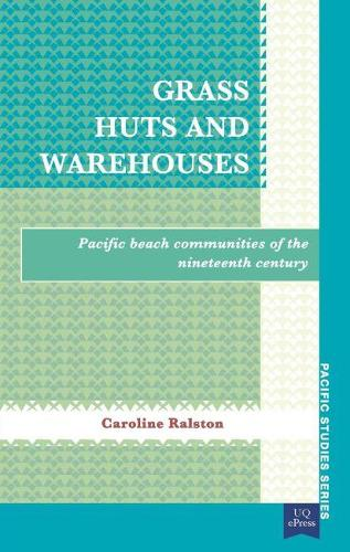 Grass Huts and Warehouses: Pacific Beach Communities of the Nineteenth Century (Paperback)