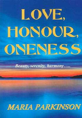 Love, Honour, Oneness: Everything in Life Has a Positive Side ? This Book Shows You How to Find It (Paperback)