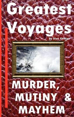 Greatest Voyages. Murder, Mutiny & Mahem. (Hardback)