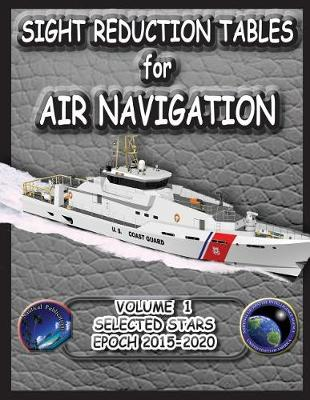 Sight Reduction Tables for Air Navigation Volume 1 (Paperback)