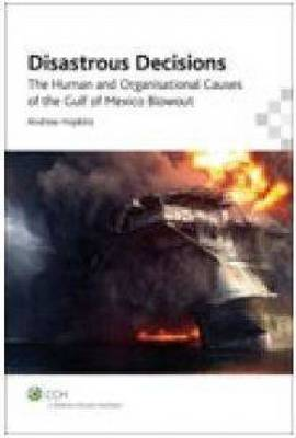 Disastrous Decisions: The Human and Organisational Causes of the Gulf of Mexico Blowout (Paperback)